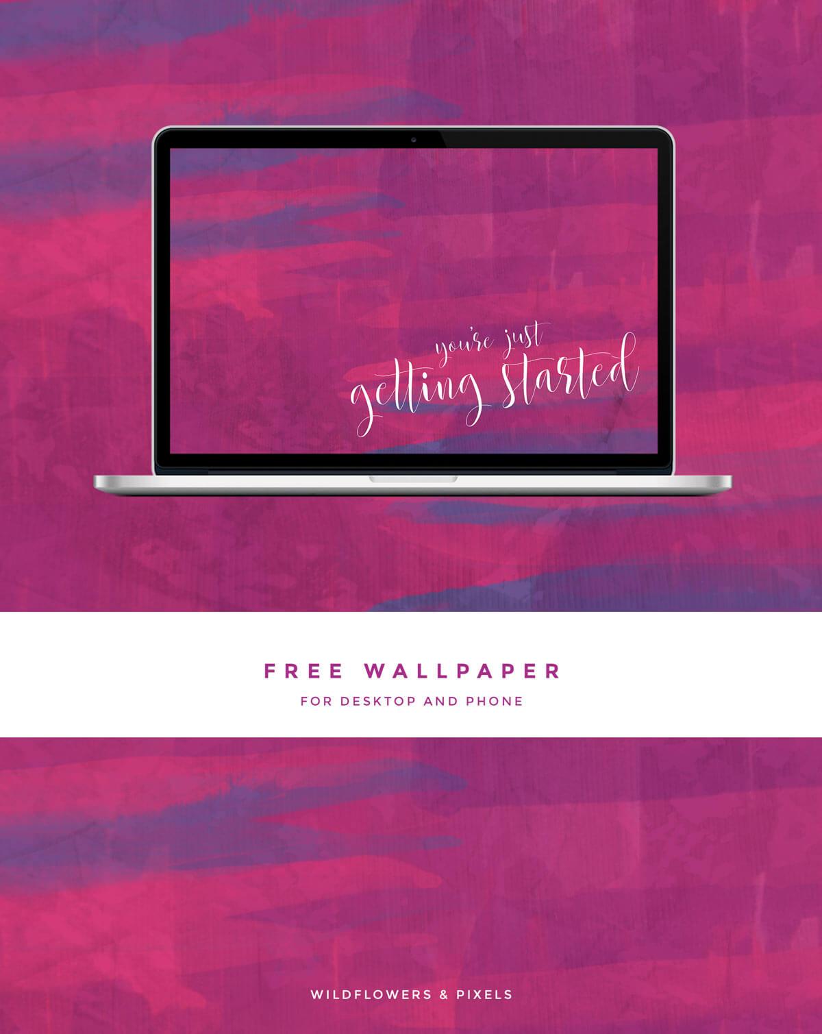 You're Just Getting Started Free Wallpaper | By Wildflowers & Pixels [ Falkirk Website Design Studio ]