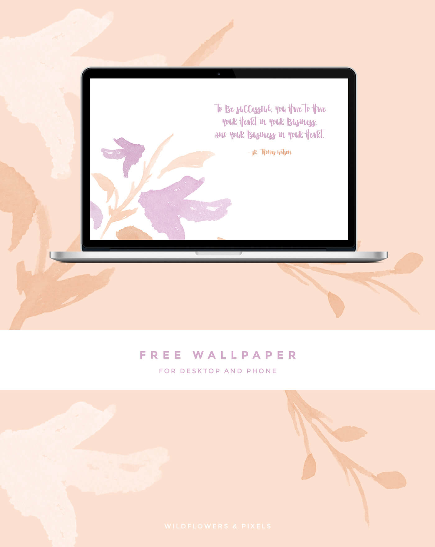"""""""To be successful, you have to have your heart in your business, and your business in your heart."""" – Sr. Thomas Watson - A pretty watercolour free wallpaper theme this time with a strong motivational quote about business success and loving what you do."""