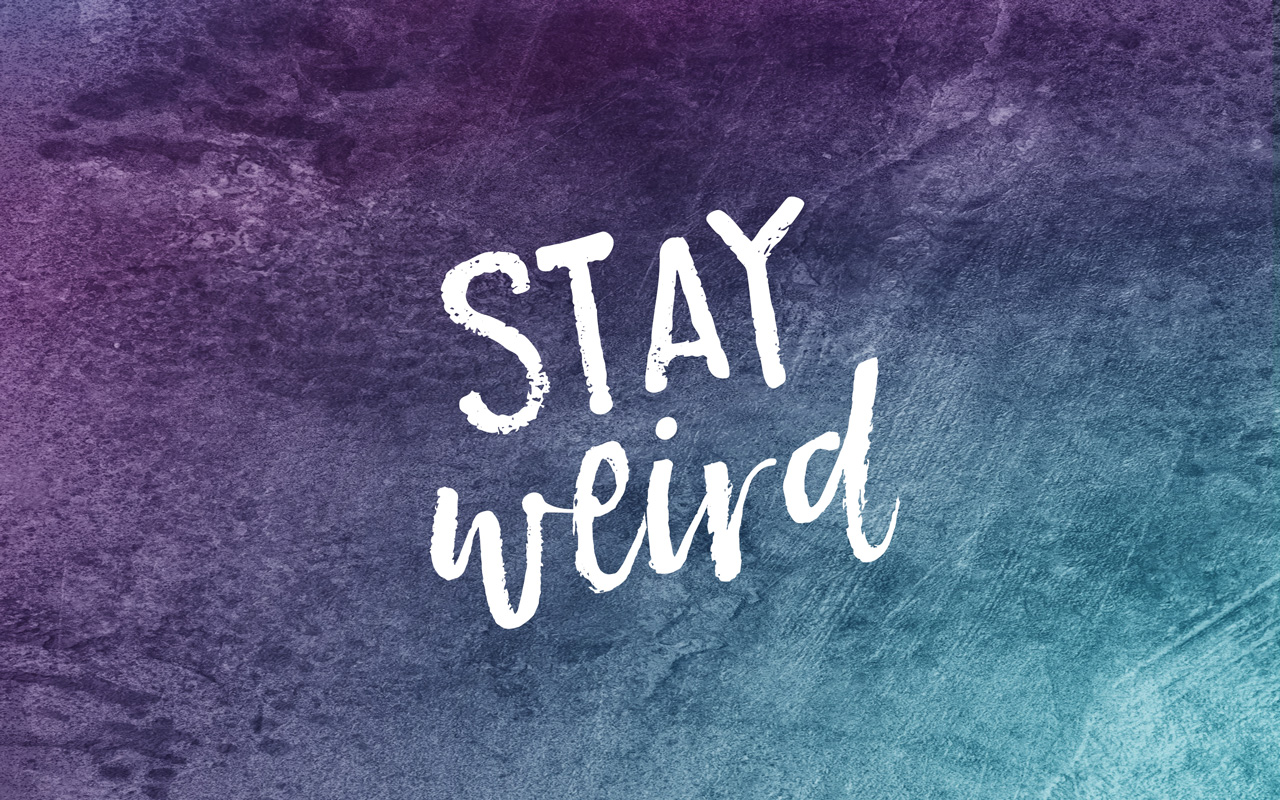 stay weird free wallpaper