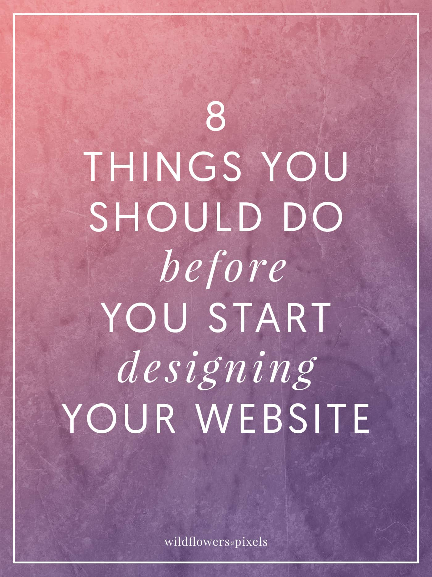 8 Things You Should Do Before You Start Designing Your Website - Getting ready to design your website? Here is 8 things you should do before you start designing.
